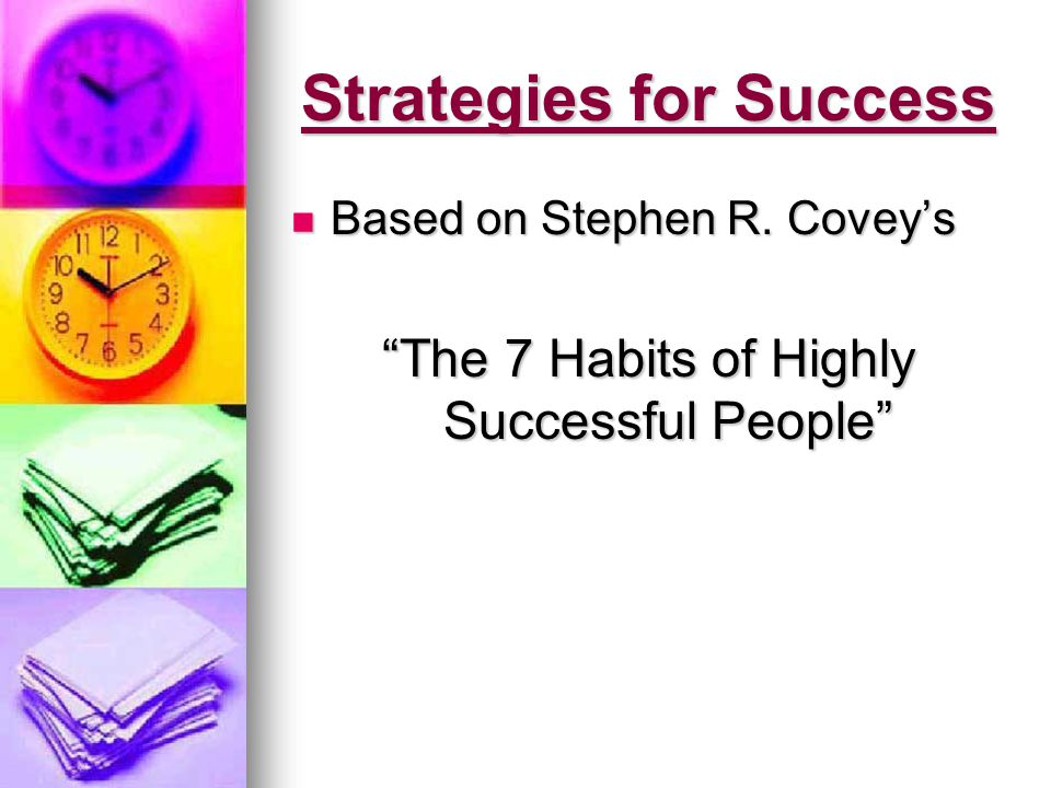 The Seven Habits: Be Proactive.Be Proactive. Begin With The End In Mind.