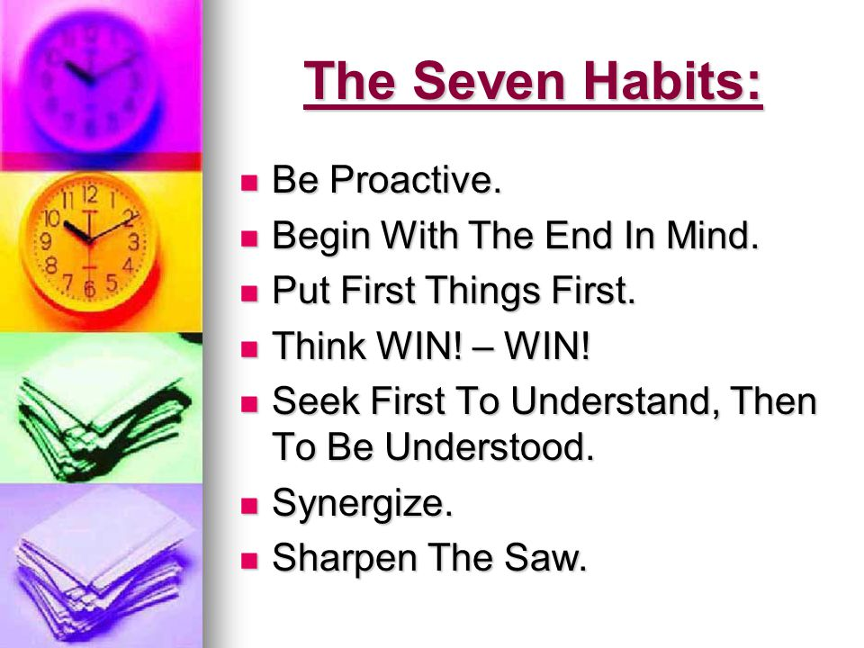 Effective Habits Internalized principles and patterns of behavior KNOWLEDGE (What To, Why to) Desire (want to) Skills (how to) HABITS