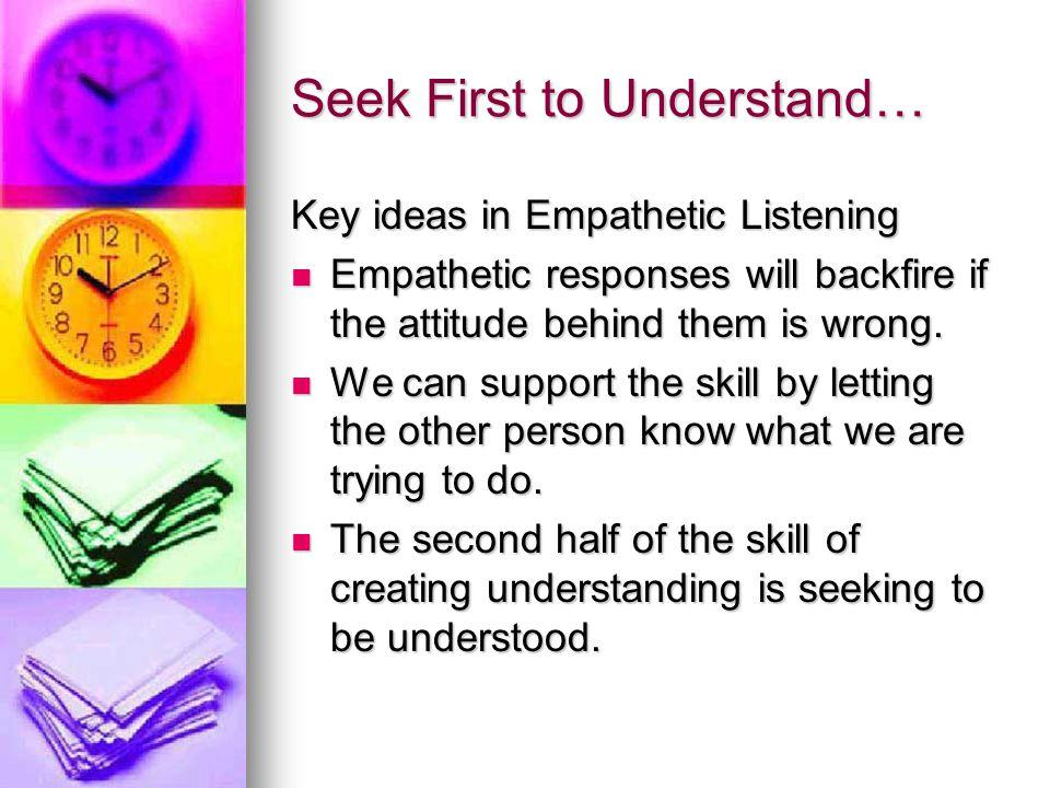 Seek First to Understand… Summary: Summary: Seeking first to understand saves time.