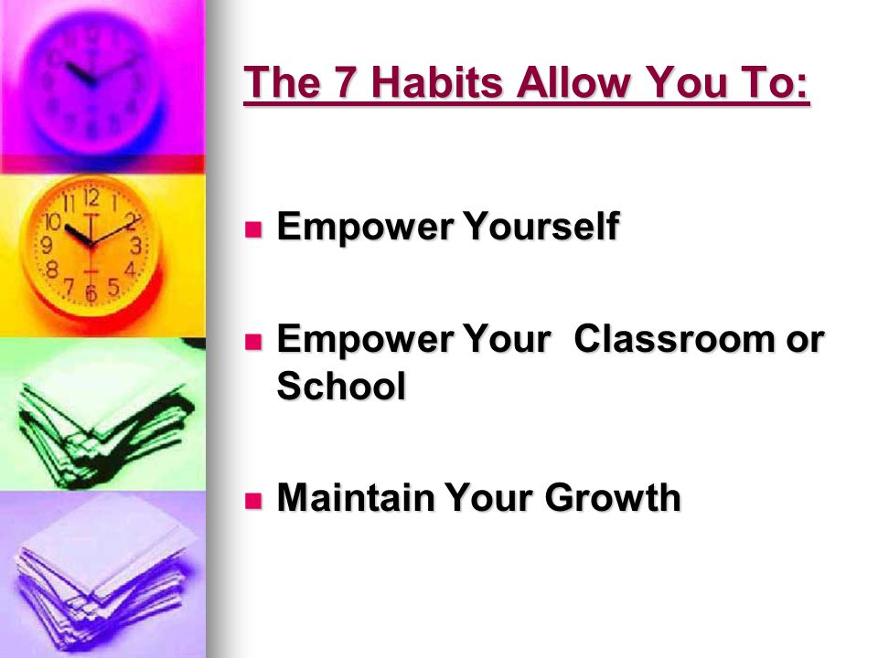 Empower Yourself Habits: 1.Be Proactive.2.Begin With The End In Mind.