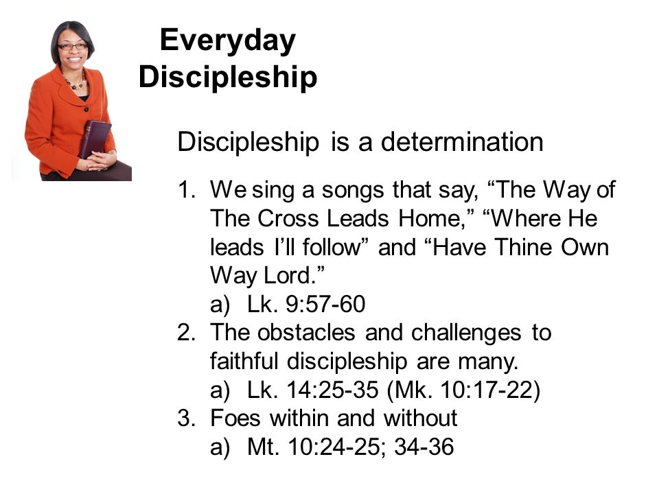 Everyday Discipleship Discipleship is a determination 1.