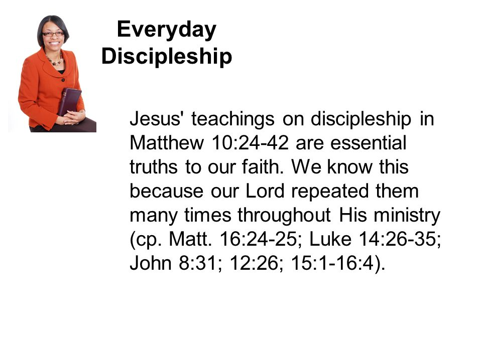 Jesus teachings on discipleship in Matthew 10:24-42 are essential truths to our faith.
