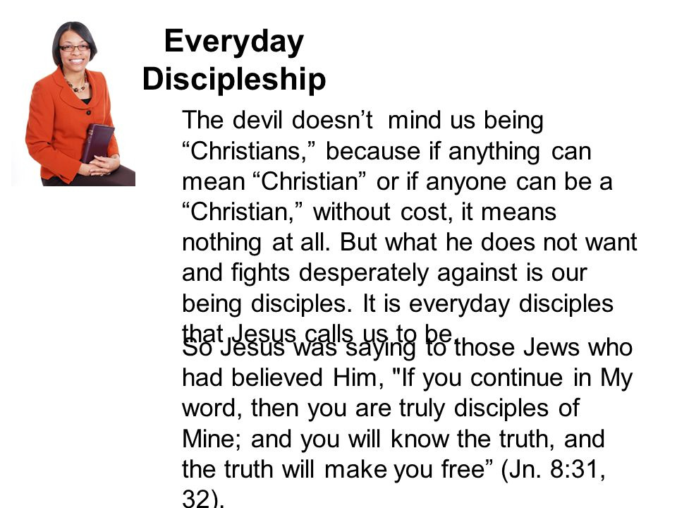 Discipleship is not about church meetings, attendance, affiliation or Bible study.