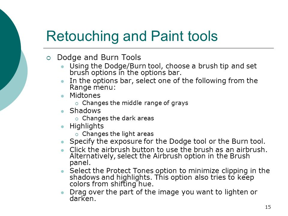 15 Retouching and Paint tools  Dodge and Burn Tools Using the Dodge/Burn tool, choose a brush tip and set brush options in the options bar.