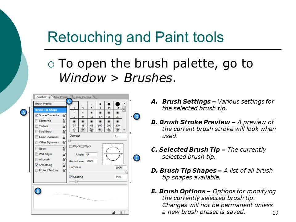 19 Retouching and Paint tools  To open the brush palette, go to Window > Brushes.