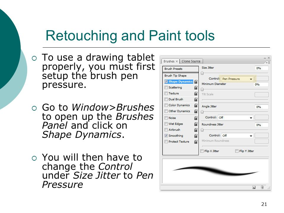 21 Retouching and Paint tools  To use a drawing tablet properly, you must first setup the brush pen pressure.