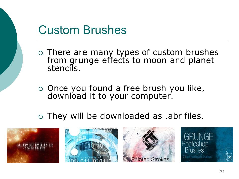 31 Custom Brushes  There are many types of custom brushes from grunge effects to moon and planet stencils.