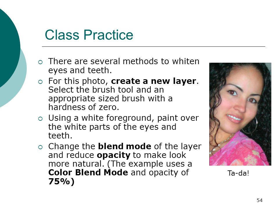 54 Class Practice  There are several methods to whiten eyes and teeth.