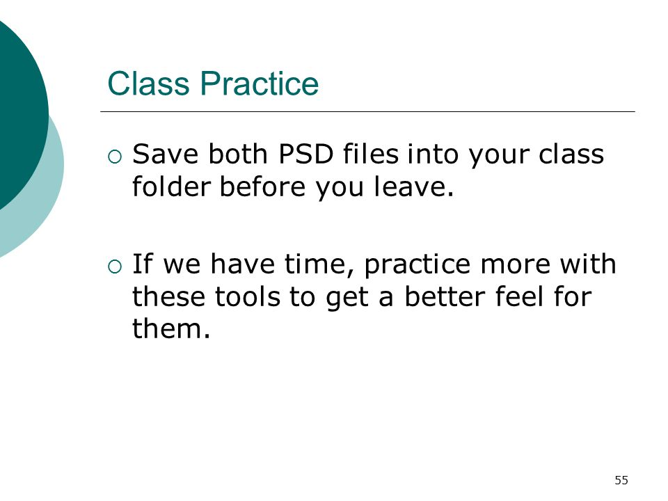 55 Class Practice  Save both PSD files into your class folder before you leave.