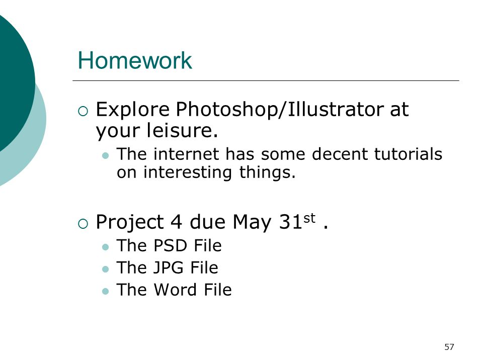57 Homework  Explore Photoshop/Illustrator at your leisure.