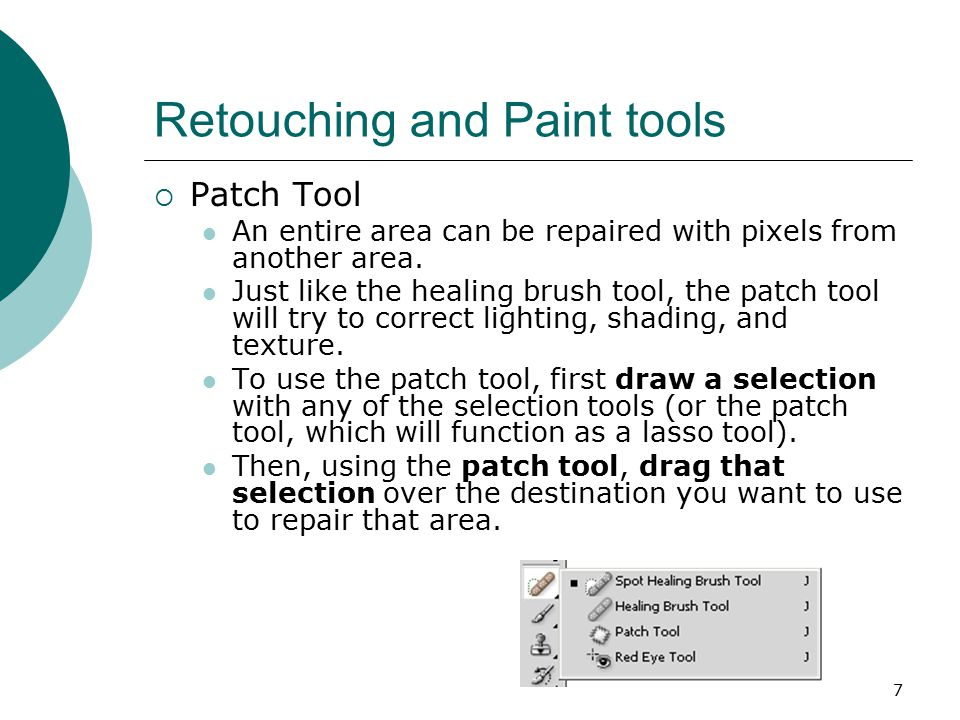 7  Patch Tool An entire area can be repaired with pixels from another area.