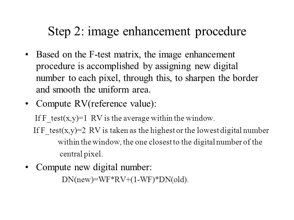 Step 2: image enhancement procedure Based on the F-test matrix, the image enhancement procedure is accomplished by assigning new digital number to each pixel, through this, to sharpen the border and smooth the uniform area.