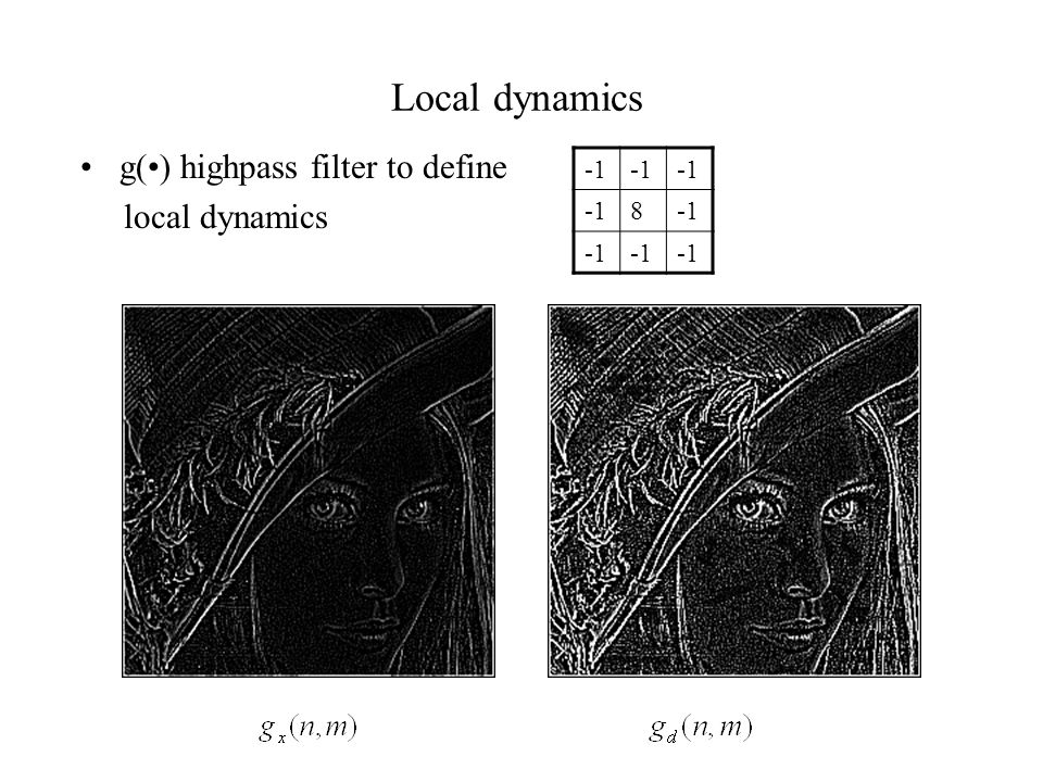 Local dynamics g() highpass filter to define local dynamics 8