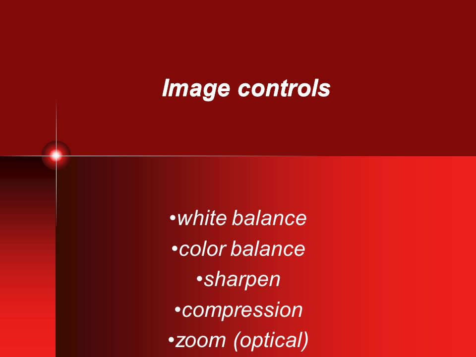 Image controls white balance color balance sharpen compression zoom (optical)