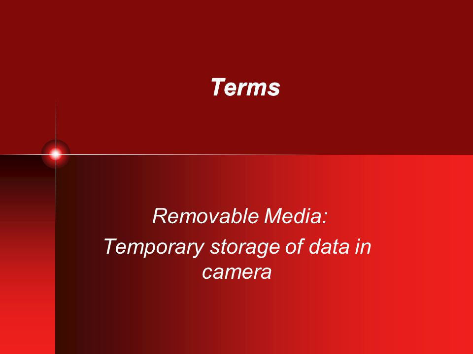 Terms Removable Media: Temporary storage of data in camera