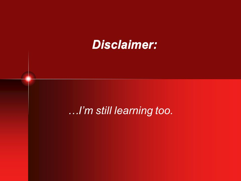 Disclaimer: …I'm still learning too.