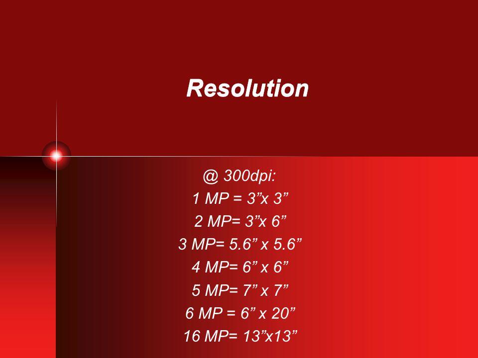 "Resolution @ 300dpi: 1 MP = 3""x 3"" 2 MP= 3""x 6"" 3 MP= 5.6"" x 5.6"" 4 MP= 6"" x 6"" 5 MP= 7"" x 7"" 6 MP = 6"" x 20"" 16 MP= 13""x13"""