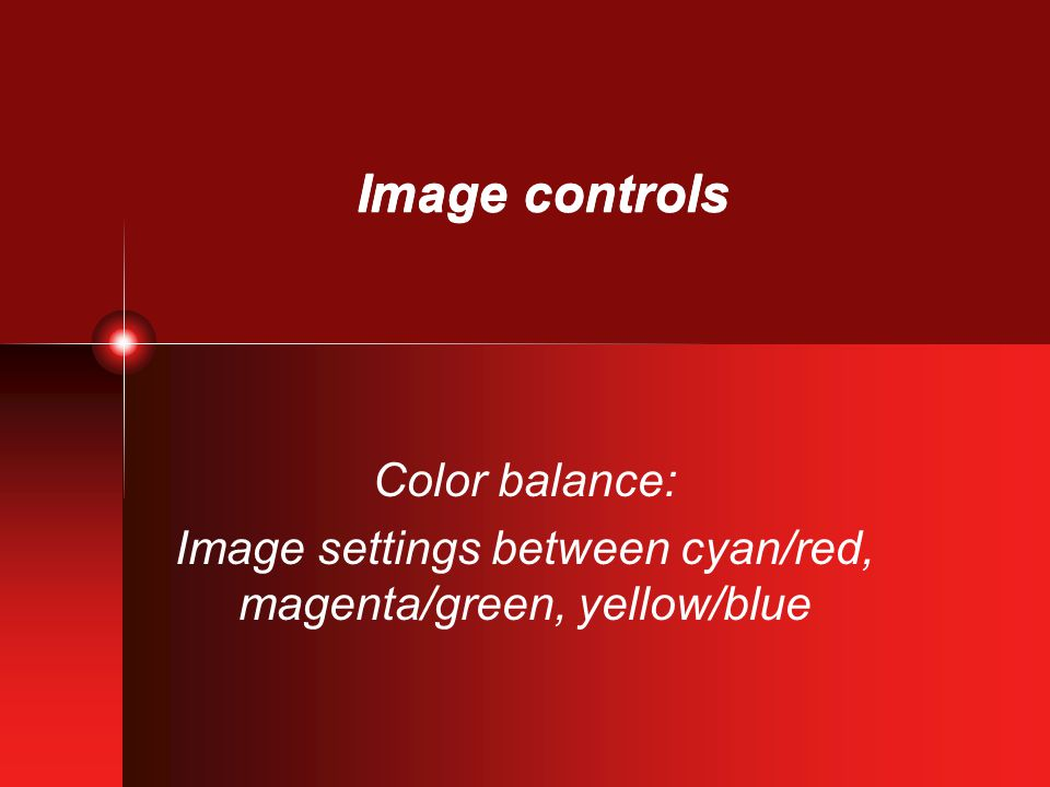 Image controls Color balance: Image settings between cyan/red, magenta/green, yellow/blue