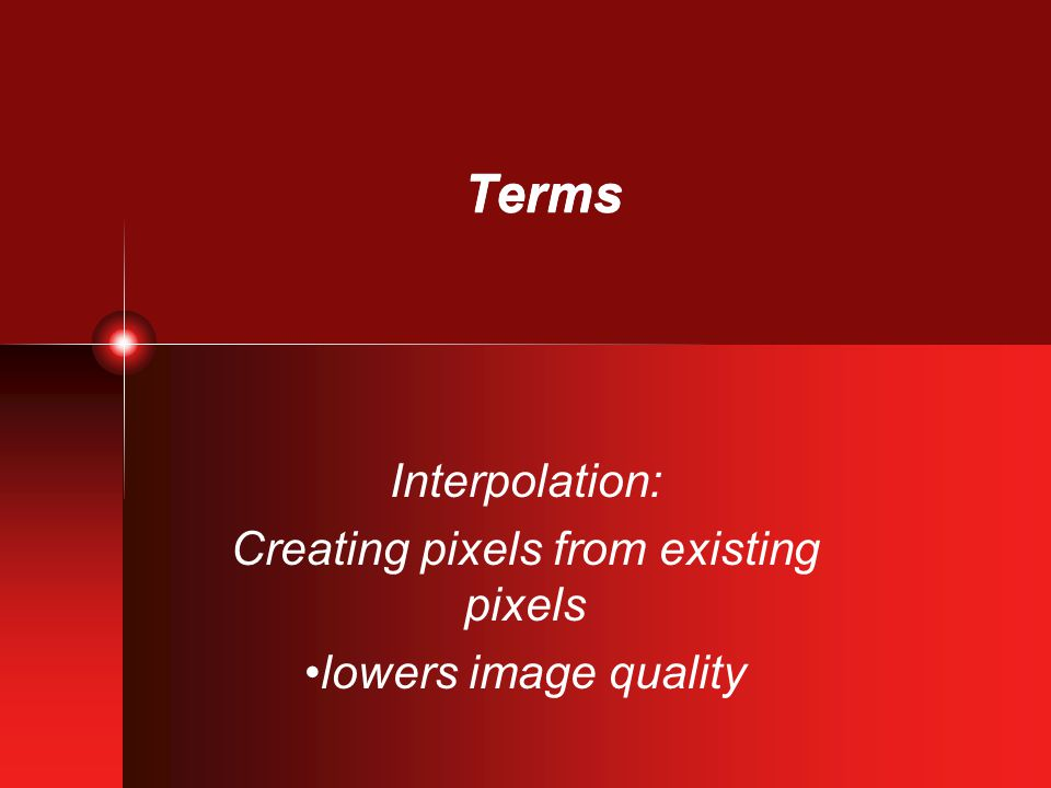 Terms Interpolation: Creating pixels from existing pixels lowers image quality