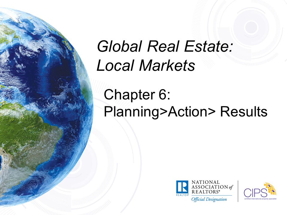 Global Real Estate: Local Markets Chapter 6: Planning>Action> Results