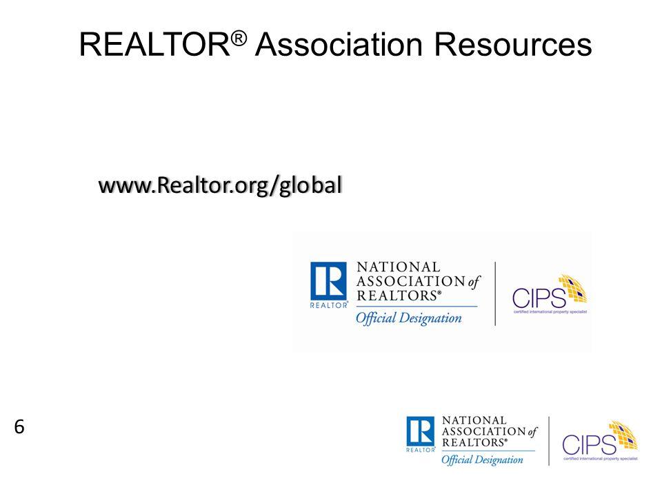 REALTOR ® Association Resources www.Realtor.org/global 6