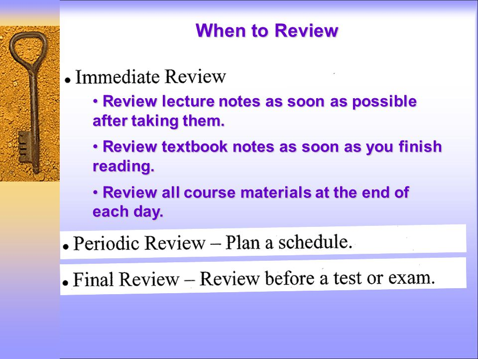 When to Review Review lecture notes as soon as possible after taking them.