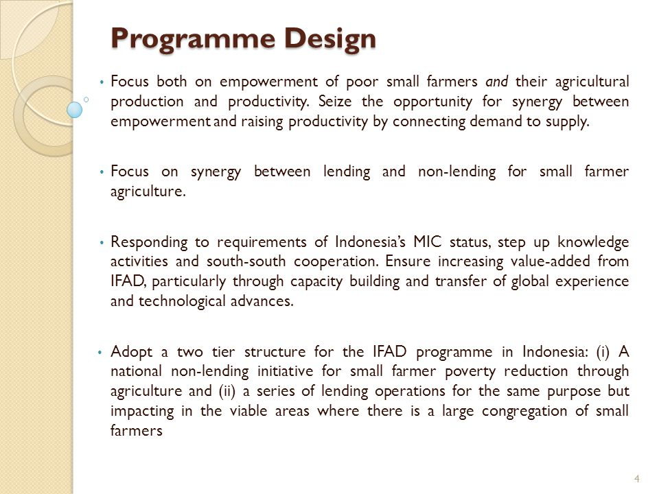 Programme Design Focus both on empowerment of poor small farmers and their agricultural production and productivity.