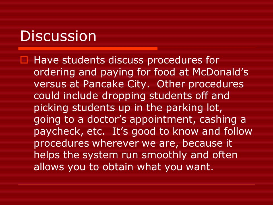 Discussion  Have students discuss procedures for ordering and paying for food at McDonald's versus at Pancake City. Other procedures could include dr