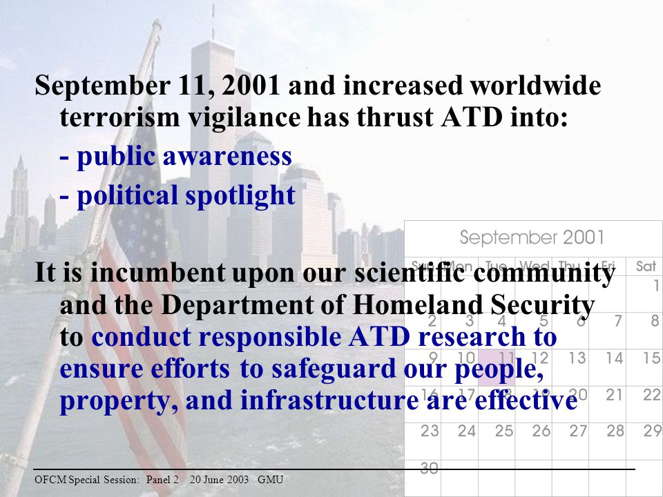 2 of 11 OFCM Special Session: Panel 2 20 June 2003 GMU September 11, 2001 and increased worldwide terrorism vigilance has thrust ATD into: - public aw