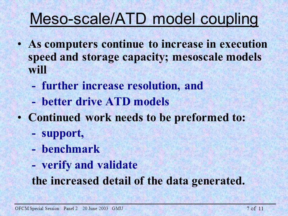 7 of 11 Meso-scale/ATD model coupling As computers continue to increase in execution speed and storage capacity; mesoscale models will - further incre