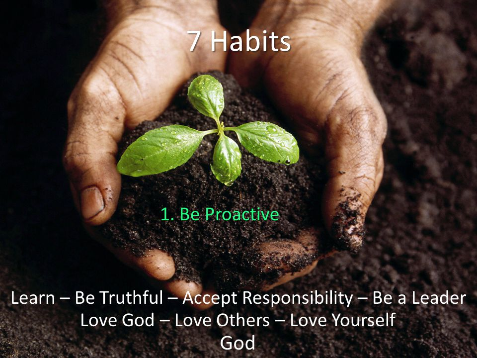 God Love God – Love Others – Love Yourself Learn – Be Truthful – Accept Responsibility – Be a Leader 7 Habits 1.