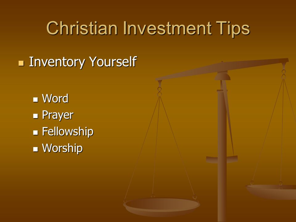 Christian Investment Tips Inventory Yourself Inventory Yourself Word Word Prayer Prayer Fellowship Fellowship Worship Worship
