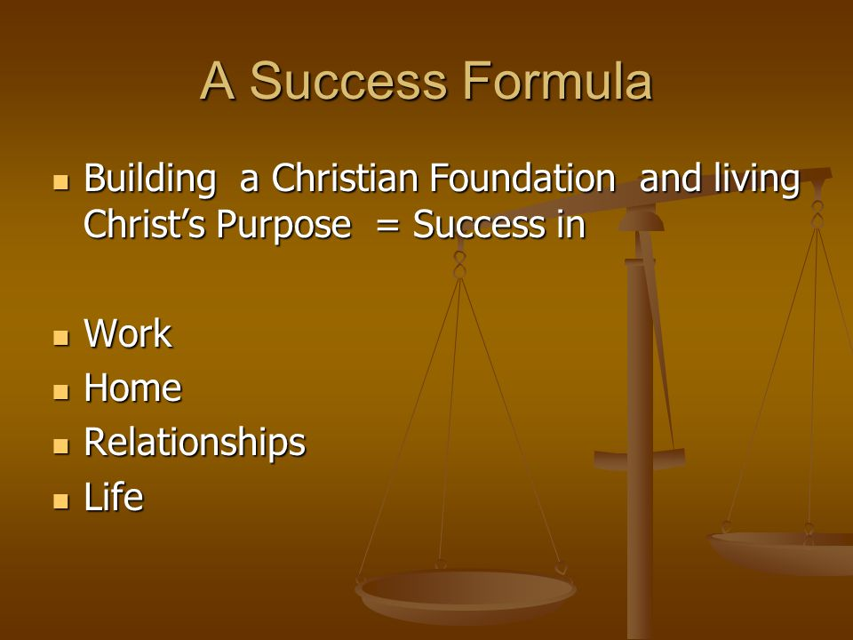 A Success Formula Building a Christian Foundation and living Christ's Purpose = Success in Building a Christian Foundation and living Christ's Purpose
