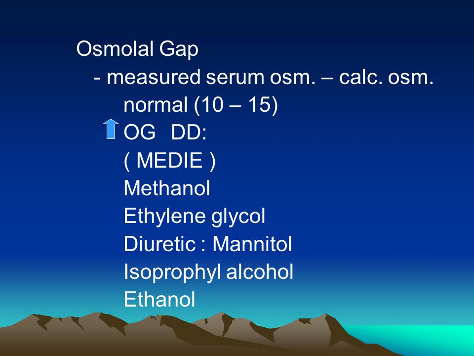 Osmolal Gap - measured serum osm.– calc. osm.