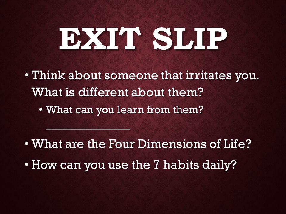 EXIT SLIP Think about someone that irritates you. What is different about them.