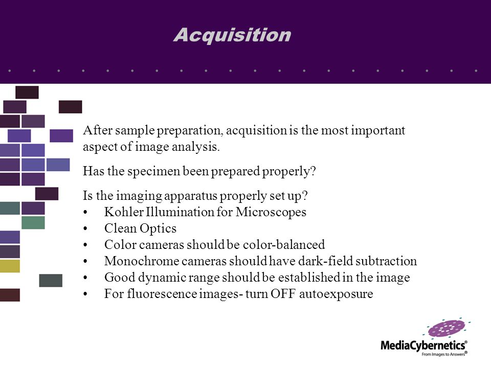 Acquisition After sample preparation, acquisition is the most important aspect of image analysis.