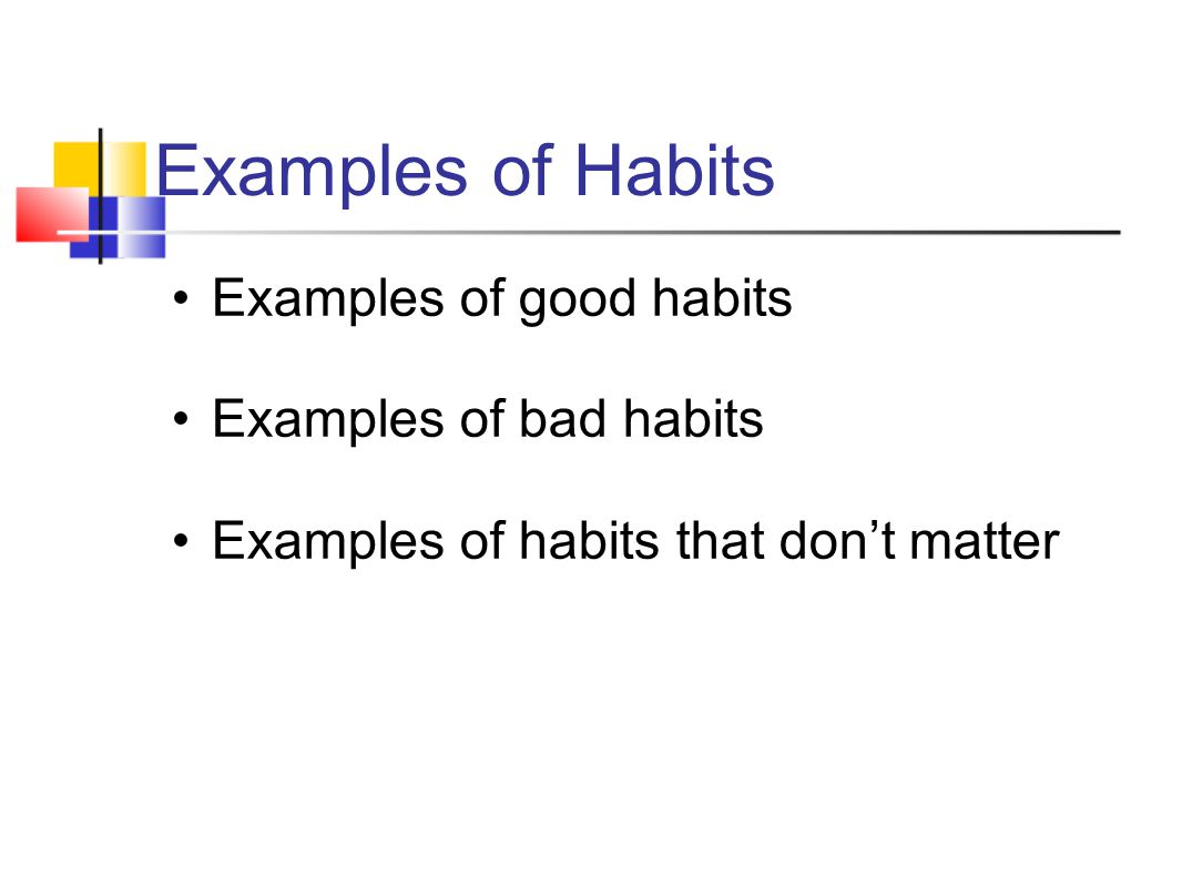 Sorting Activity Get into groups of four or five Each group will receive an envelope with habits on little slips of paper inside Work together as a group and sort the habits into two categories: good habits and bad habits