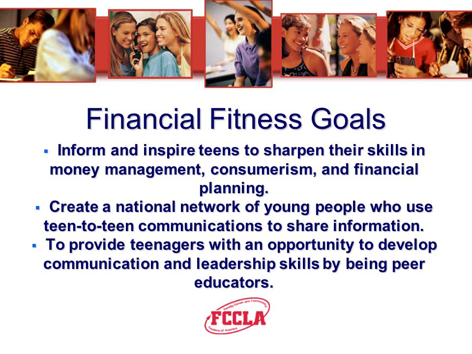 Financial Fitness A national Family, Career and Community Leaders of America (FCCLA) youth peer education program that involves youth teaching one ano
