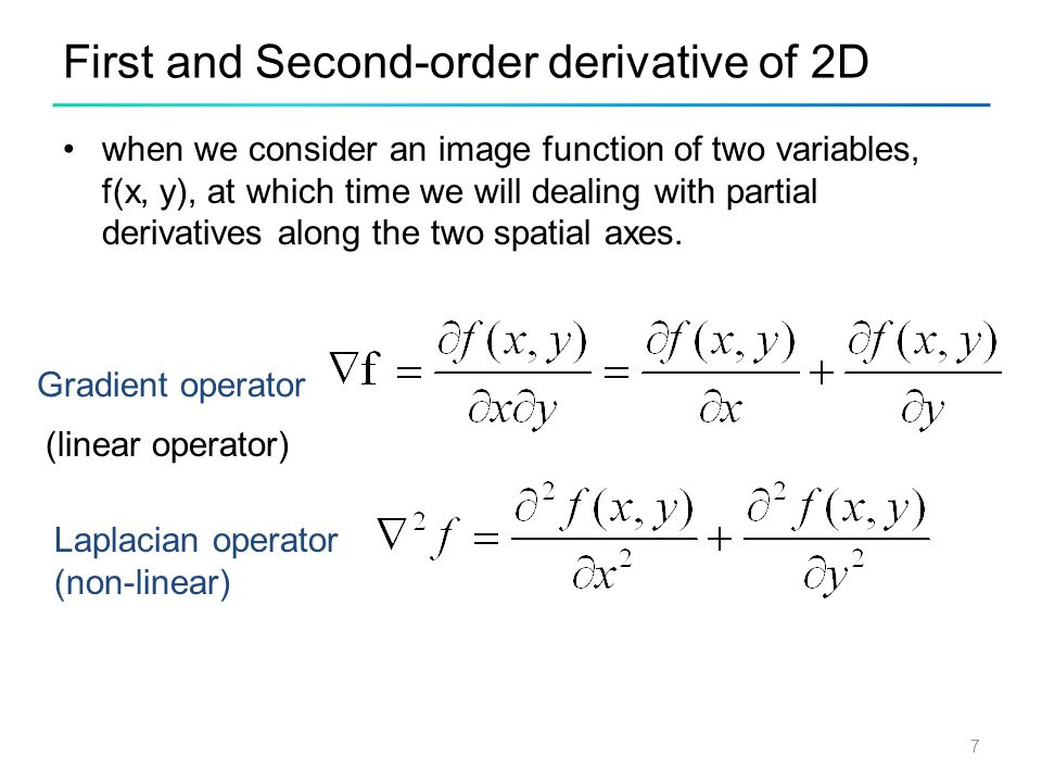7 First and Second-order derivative of 2D when we consider an image function of two variables, f(x, y), at which time we will dealing with partial der
