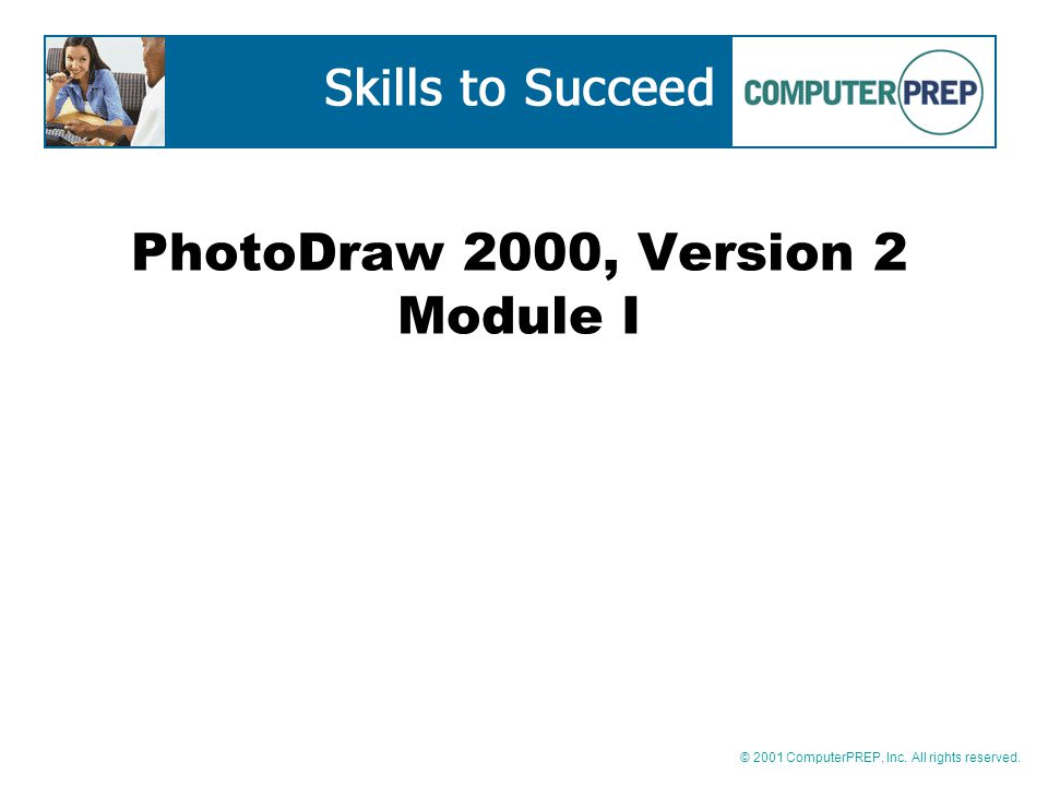 © 2001 ComputerPREP, Inc. All rights reserved. PhotoDraw 2000, Version 2 Module I