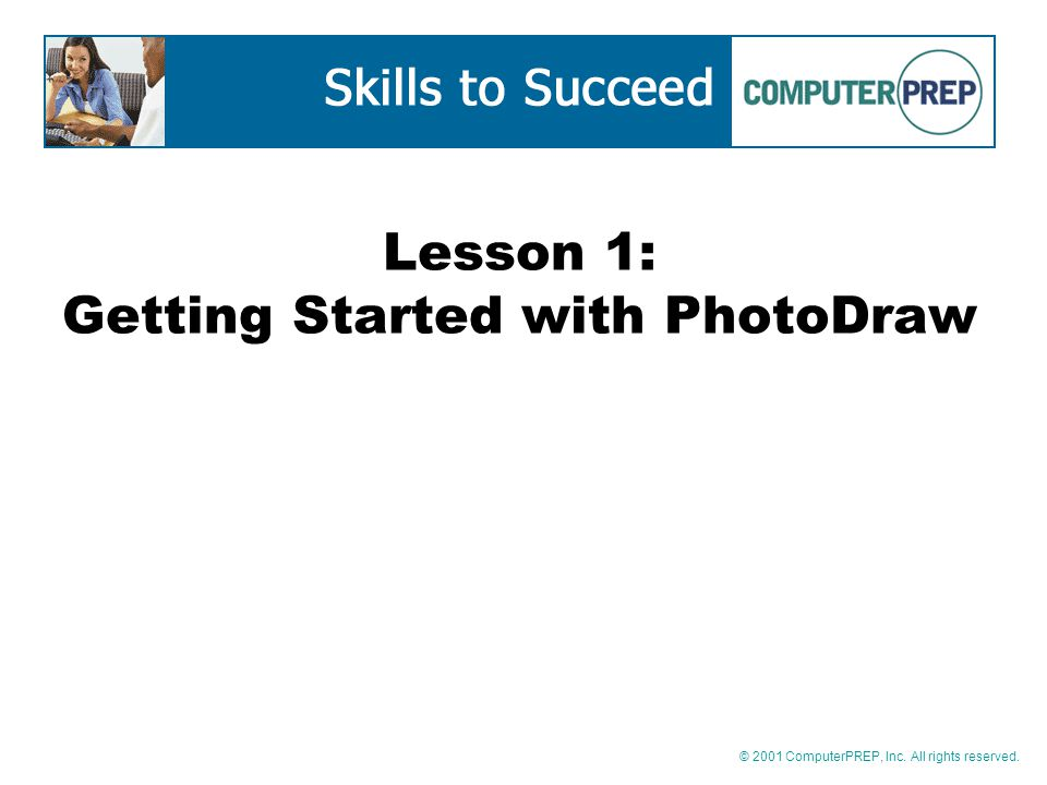 © 2001 ComputerPREP, Inc. All rights reserved. Lesson 1: Getting Started with PhotoDraw
