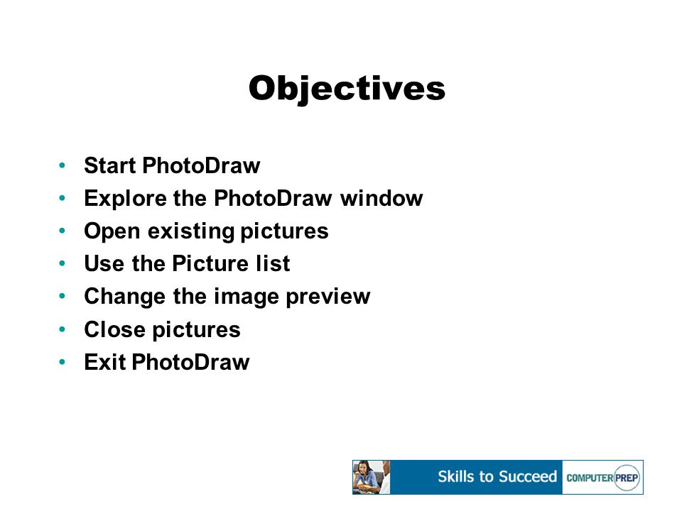 Objectives Start PhotoDraw Explore the PhotoDraw window Open existing pictures Use the Picture list Change the image preview Close pictures Exit PhotoDraw
