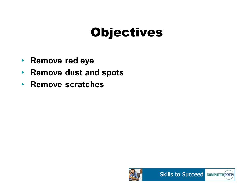 Objectives Remove red eye Remove dust and spots Remove scratches