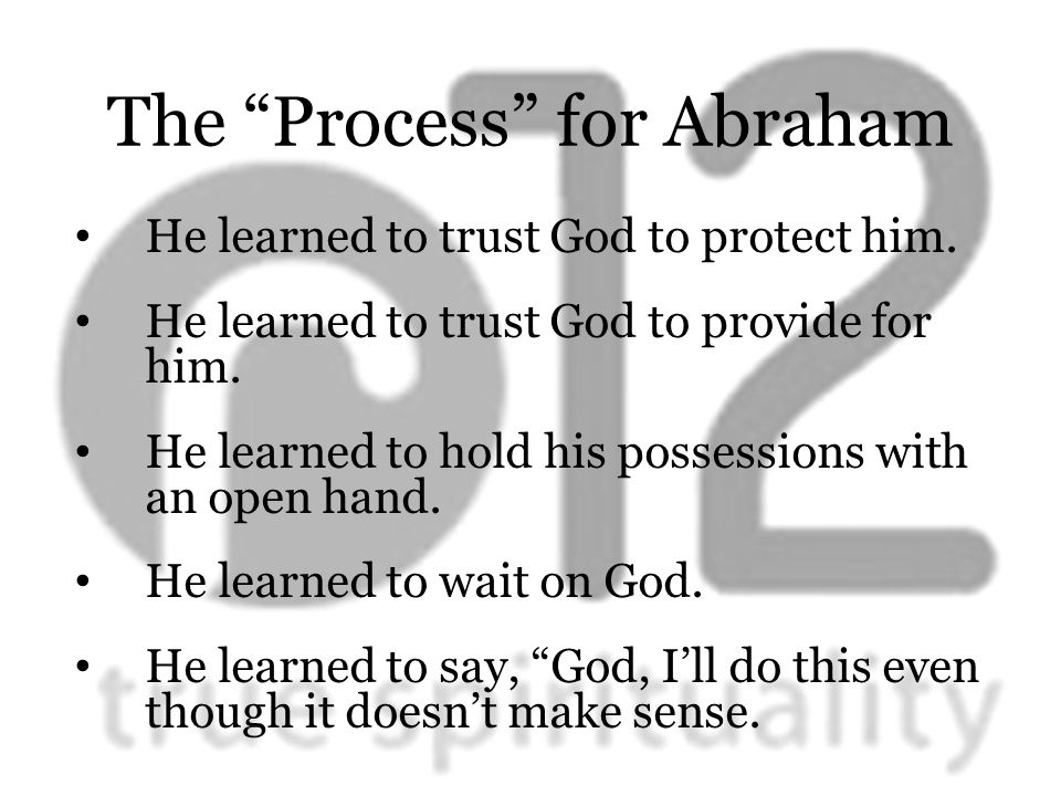 The Process for Abraham He learned to trust God to protect him.