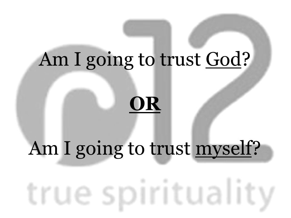 Am I going to trust God OR Am I going to trust myself