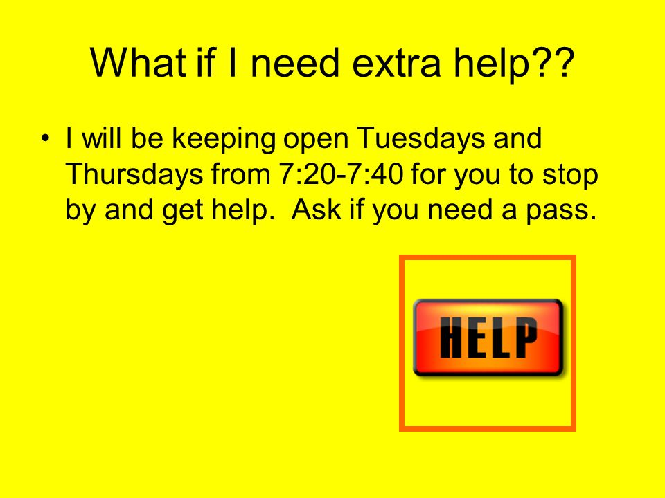 What if I need extra help?.