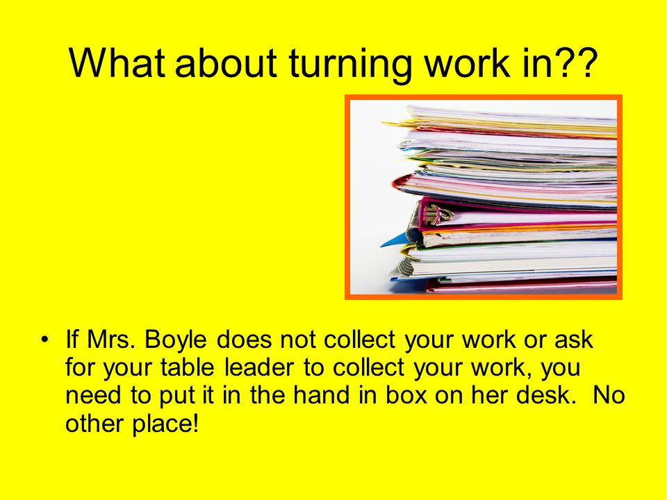 What about turning work in . If Mrs.