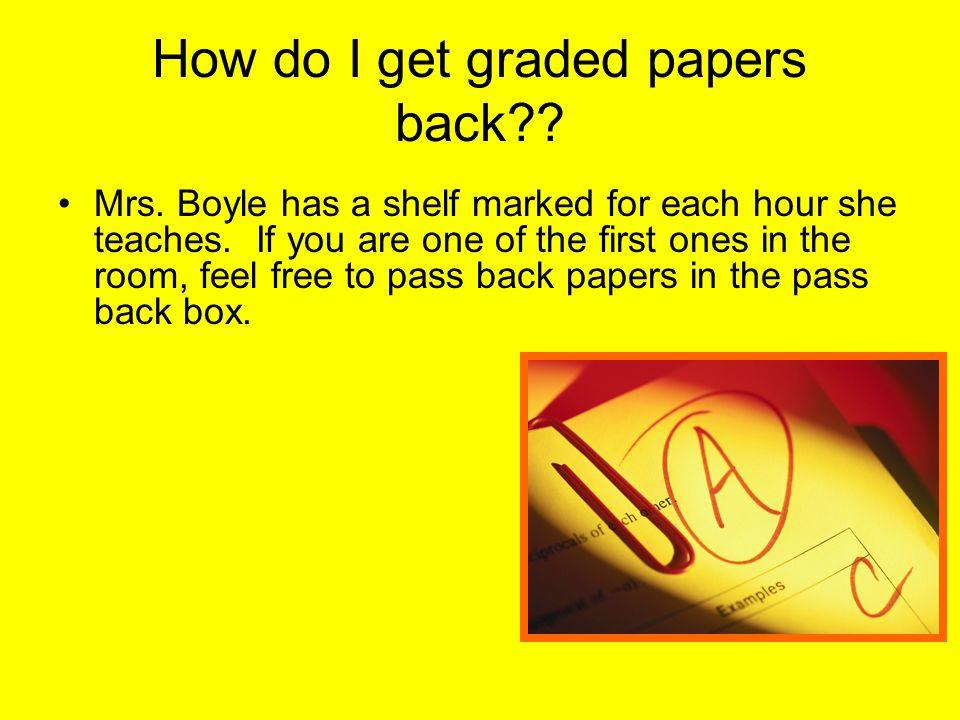 How do I get graded papers back?. Mrs. Boyle has a shelf marked for each hour she teaches.