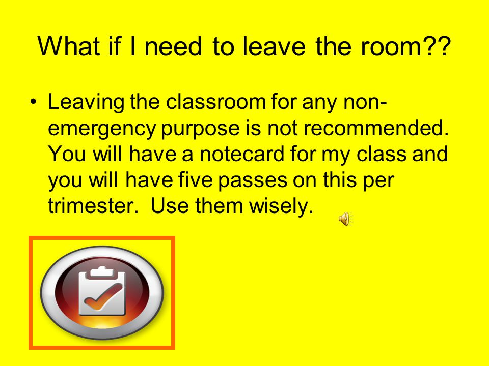 What if I need to leave the room?.