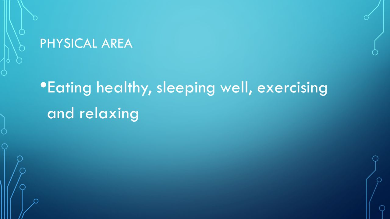PHYSICAL AREA Eating healthy, sleeping well, exercising and relaxing